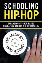 Schooling Hip-HOP : Expanding Hip-HOP Based Education Across the Curriculum