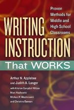 Writing Instruction That Works : Proven Methods for Middle and High School Classrooms - Arthur N. Applebee