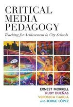 Critical Media Pedagogy : Teaching for Achievement in City Schools - Ernest Morrell