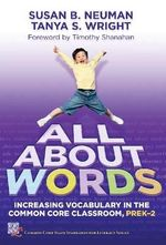 All About Words : Increasing Vocabulary in the Common Core Classroom, Pre K-2 - Susan B. Neuman