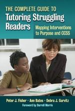 The Complete Guide to Tutoring Struggling Readers - Mapping Interventions to Purpose and CCSS - Peter J. Fisher