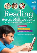 Reading Multiple Texts in the Common Core Classroom, K ?-5 : Reading Multiple Texts in the Common Core Classroom, K ?5 - Janice A. Dole