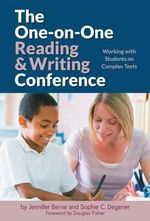 The One-On-One Reading and Writing Conference: Working with Students on Complex Texts : The One-On-One Reading and Writing Conference - Jennifer Berne