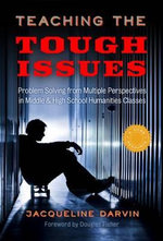 Teaching the Tough Issues : Problem Solving from Multiple Perspectives in Middle and High School Humanities Classes - Jacqueline Darvin