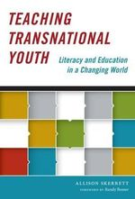 Teaching Transnational Youth : Literacy and Education in a Changing World - Allison Skerrett