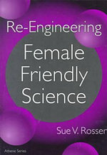 Re-engineering Female Friendly Science : The Crucial Union - Sue Vilhauer Rosser