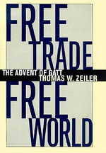 Free Trade, Free World : The Advent of GATT - Thomas W. Zeiler
