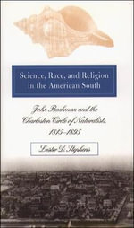 Science, Race and Religion in the American South : John Bachman and the Charleston Circle of Naturalists, 1815-95 - Lester D. Stephens