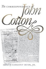 The Correspondence of John Cotton : Omohundro Institute of Early American History and Culture - John Cotton