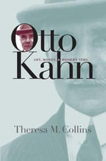 Otto Kahn : Art, Money and Modern Time - Theresa M. Collins