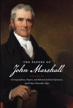 The Papers of John Marshall : Correspondence, Papers and Selected Judicial Opinions, April 1827-December 1830 v. 11 - John Marshall