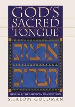 God's Sacred Tongue : Hebrew and the American Imagination - Shalom Goldman