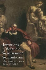 Inventions of the Studio, Renaissance to Romanticism : Essays in Cultural, Feminist and Materialist Criti...