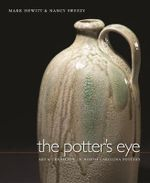 The Potter's Eye : Art and Tradition in North Carolina Pottery - Mark Hewitt