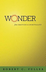 Wonder : From Emotion to Spirituality - Robert C. Fuller