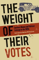 The Weight of Their Votes : Southern Women and Political Leverage in the 1920s - Lorraine Gates Schuyler