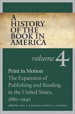 A History of the Book in America : Print in Motion - The Expansion of Publishing and Reading in the United States, 1880-1940 v. 4