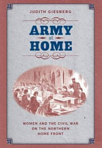 Army at Home : Women and the Civil War on the Northern Home Front - Judith A. Giesberg