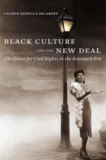 Black Culture and the New Deal : The Quest for Civil Rights in the Roosevelt Era - Lauren Rebecca Sklaroff