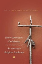 Native Americans, Christianity, and the Reshaping of the American Religious Landscape : An Introduction