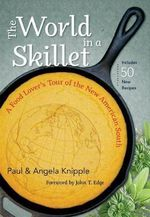 The World in a Skillet : A Food Lover's Tour of the New American South - Paul Knipple