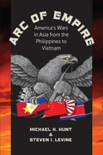 Arc of Empire : America's Wars in Asia from the Philippines to Vietnam - Michael H. Hunt