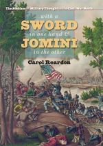 With a Sword in One Hand and Jomini in the Other : The Problem of Military Thought in the Civil War North - Carol Reardon
