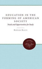Education in the Forming of American Society : Needs and Opportunities for Study - Adams University Professor Emeritus and James Duncan Phillips Professor of Early American History Bernard Bailyn