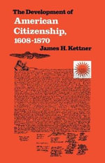 Development of American Citizenship, 1608-1870 - James H. Kettner
