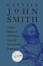 Captain John Smith : A Select Edition of His Writings - John Smith