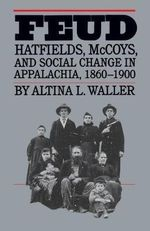 Feud : Hatfields, Mccoys, and Social Change in Appalachia, 1860-1900 - Altina L. Waller
