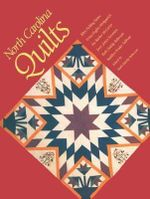 North Carolina Quilts : Families, Fortunes, and Fine Clothing - Ellen Fickling Eanes