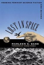 Lost in Space : Probing Feminist Science Fiction and beyond - Marleen S. Barr
