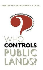 Who Controls Public Lands? : Mining, Forestry and Grazing Policies, 1870-1990 - Christopher McGrory Klyza