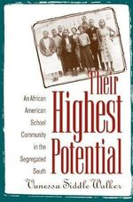 Their Highest Potential : An African American School Community in the Segregated South - Vanessa Siddle Walker