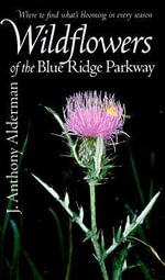 Wildflowers of the Blue Ridge Parkway - J.Anthony Alderman