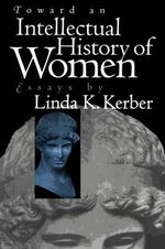 Toward an Intellectual History of Women : Essays By Linda K. Kerber - Linda K. Kerber