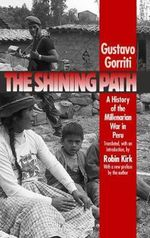 The Shining Path : History of the Millenarian War in Peru - Gustavo Gorriti