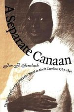 A Separate Canaan : The Making of an Afro-Moravian World in North Carolina, 1763-1840 - Jon F. Sensbach