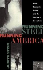 Running Steel, Running America : Race, Economic Policy and the Decline of Liberalism - Judith Stein