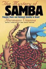 The Mystery of Samba : Popular Music and National Identity in Brazil - Hermano Vianna