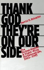 Thank God They're on Our Side : The United States and Right-wing Dictatorships, 1921-1965 - David F. Schmitz