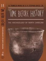Time Before History : The Archaeology of North Carolina - H.Trawick Ward