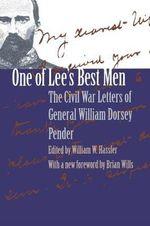 One of Lee's Best Men : The Civil War Letters of General William Dorsey Pender - William Dorsey Pender