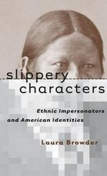 Slippery Characters : Ethnic Impersonators and American Identities - Laura Browder