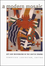 A Modern Mosaic : Art and Modernism in the United States