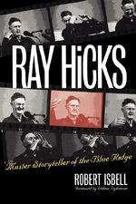 Ray Hicks : Master Storyteller of the Blue Ridge - Robert Isbell