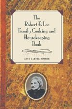 The Robert E.Lee Family Cooking and Housekeeping Book : The Arnauld Family and the Ancien Regime - Anne Carter Zimmer
