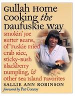 Gullah Home Cooking the Daufuskie Way : Smokin' Joe Butter Beans, Ol' Fuskie Fried Crab Rice, Sticky-bush Blackberry Dumpling, and Other Sea Island Favorites - Sallie-Ann Robinson