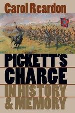 Pickett's Charge in History and Memory : Civil War America - Carol Reardon